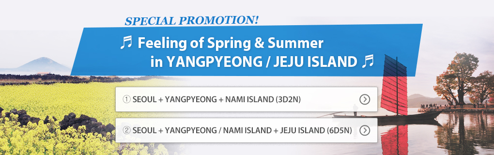 Special Promotion for Feeling of Spring & Summer in YANGPYEONG / JEJU ISLAND